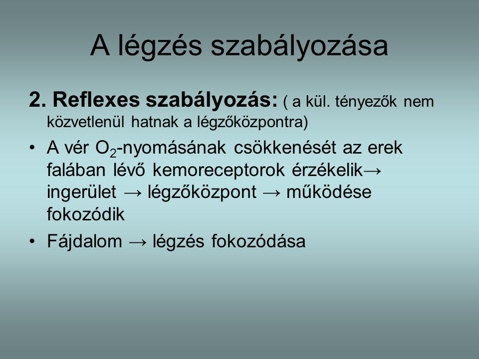A légzés szabályozása 2. Reflexes szabályozás: ( a kül. tényezők nem közvetlenül hatnak a légzőközpontra)