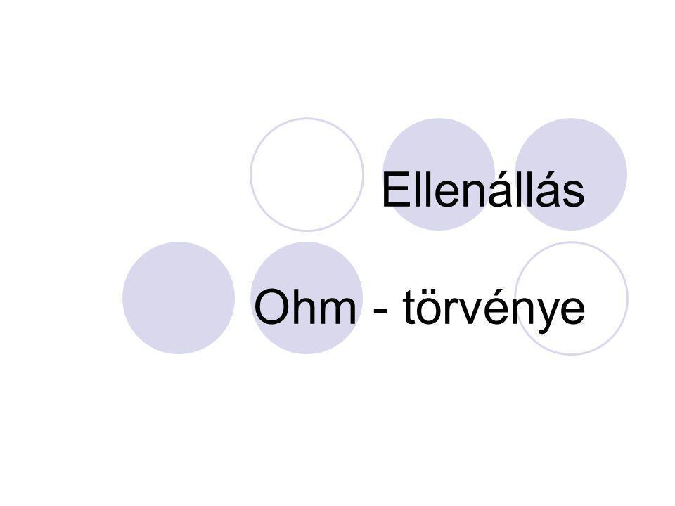 Ellenállás Ohm - törvénye