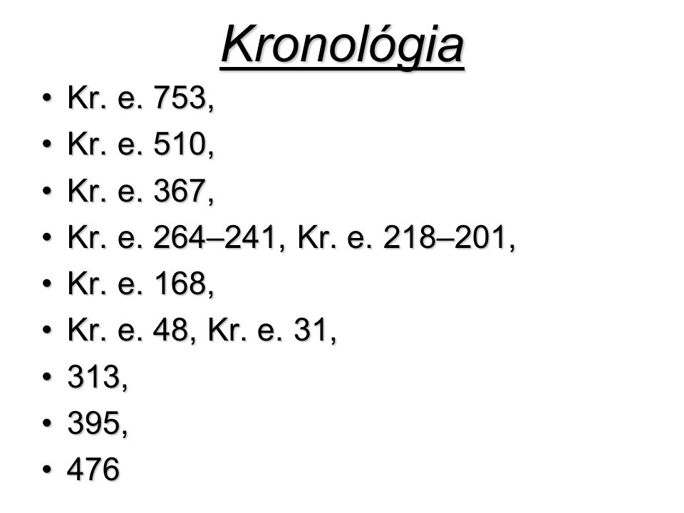 Kronológia Kr. e. 753, Kr. e. 510, Kr. e. 367, Kr. e. 264–241, Kr. e. 218–201, Kr. e. 168, Kr. e. 48, Kr. e. 31,