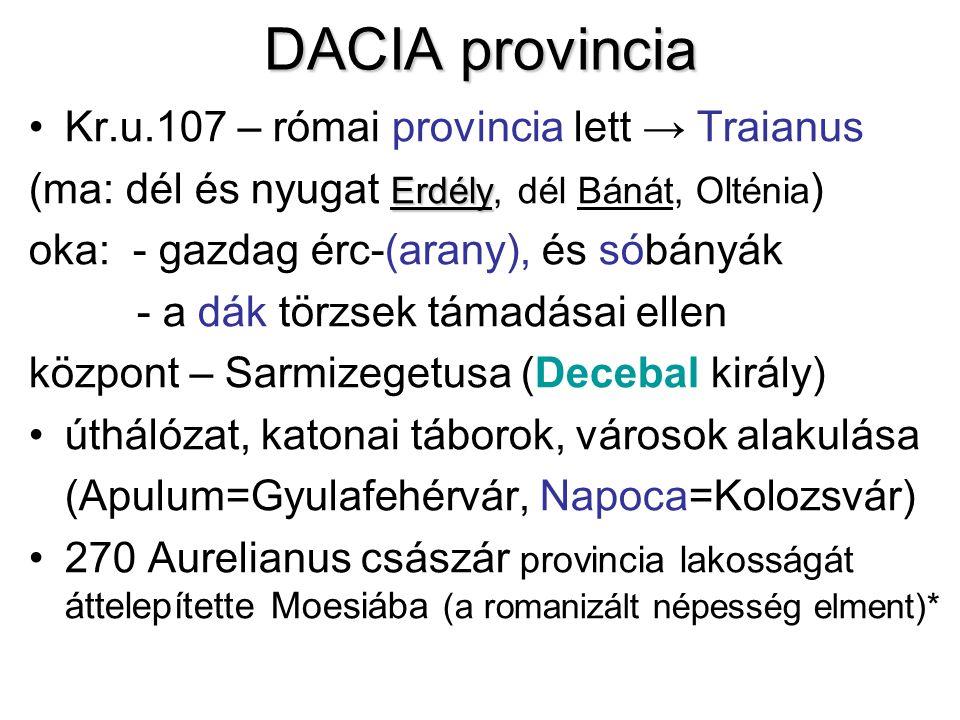 DACIA provincia Kr.u.107 – római provincia lett → Traianus