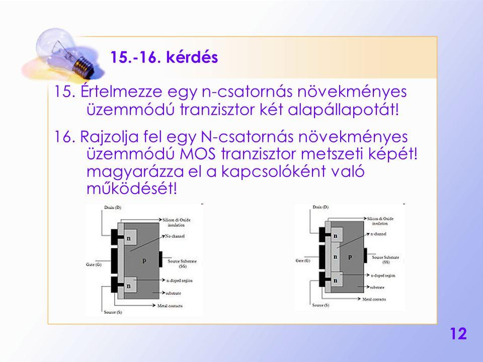 15.-16. kérdés 15. Értelmezze egy n-csatornás növekményes üzemmódú tranzisztor két alapállapotát!