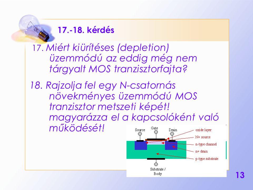 17.-18. kérdés 17. Miért kiürítéses (depletion) üzemmódú az eddig még nem tárgyalt MOS tranzisztorfajta