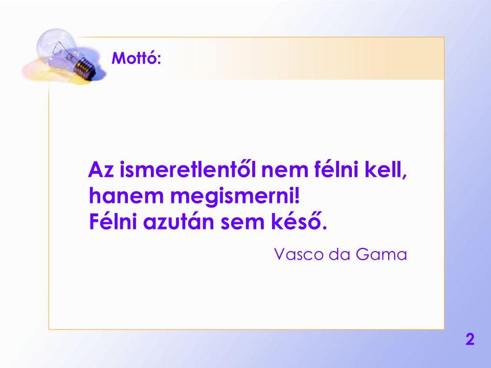 Mottó: Az ismeretlentől nem félni kell, hanem megismerni! Félni azután sem késő. Vasco da Gama