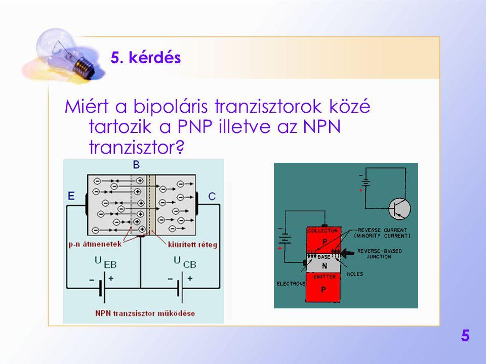 5. kérdés Miért a bipoláris tranzisztorok közé tartozik a PNP illetve az NPN tranzisztor