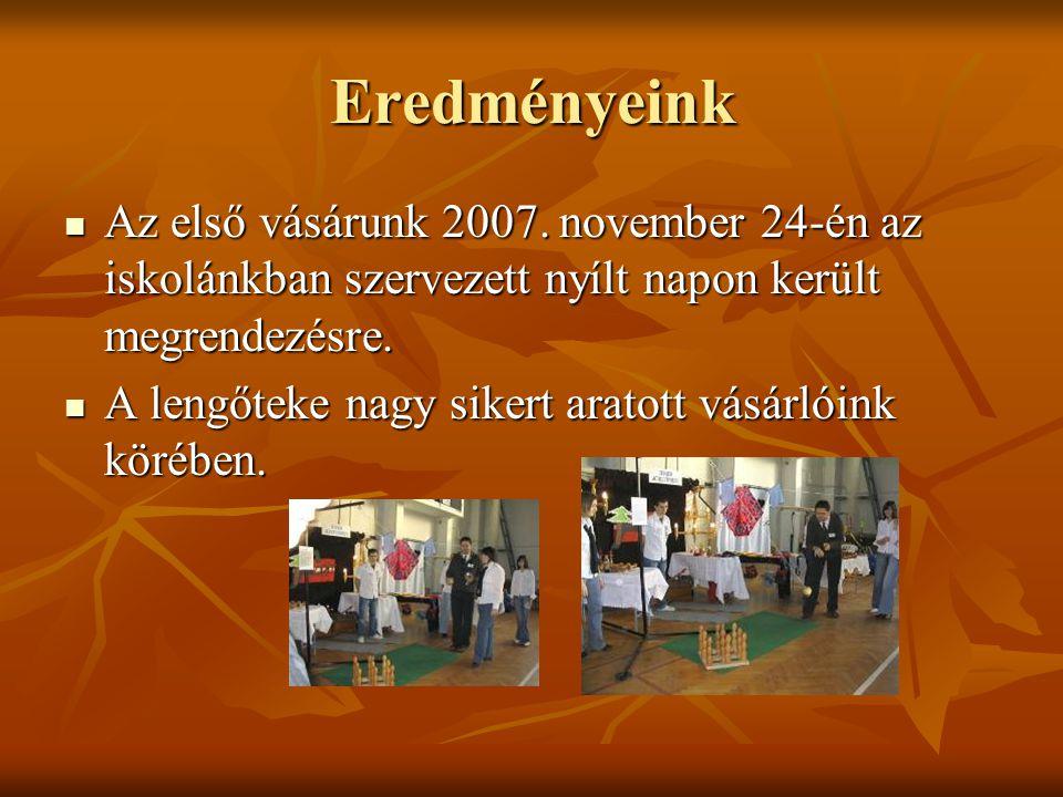 Eredményeink Az első vásárunk 2007. november 24-én az iskolánkban szervezett nyílt napon került megrendezésre.