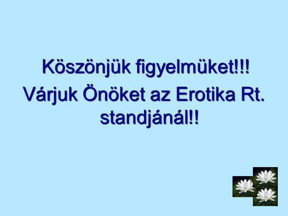 Várjuk Önöket az Erotika Rt. standjánál!!