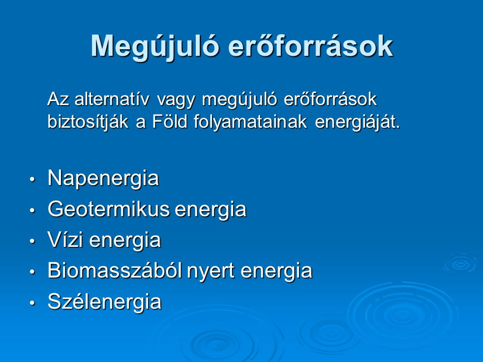 Megújuló erőforrások Napenergia Geotermikus energia Vízi energia
