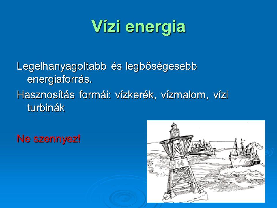 Vízi energia Legelhanyagoltabb és legbőségesebb energiaforrás.