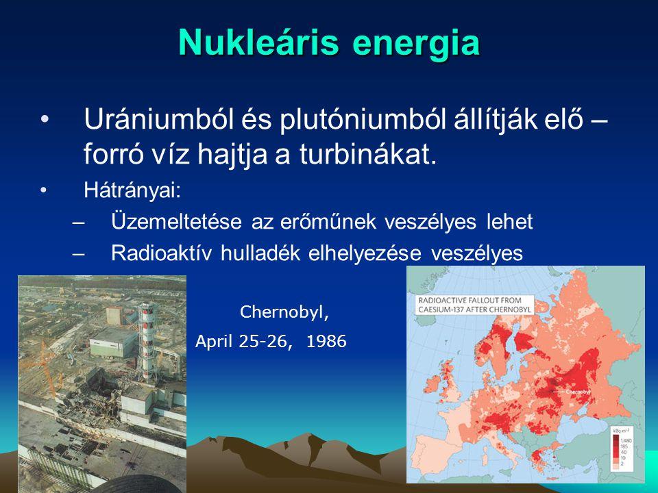 Nukleáris energia Urániumból és plutóniumból állítják elő – forró víz hajtja a turbinákat. Hátrányai: