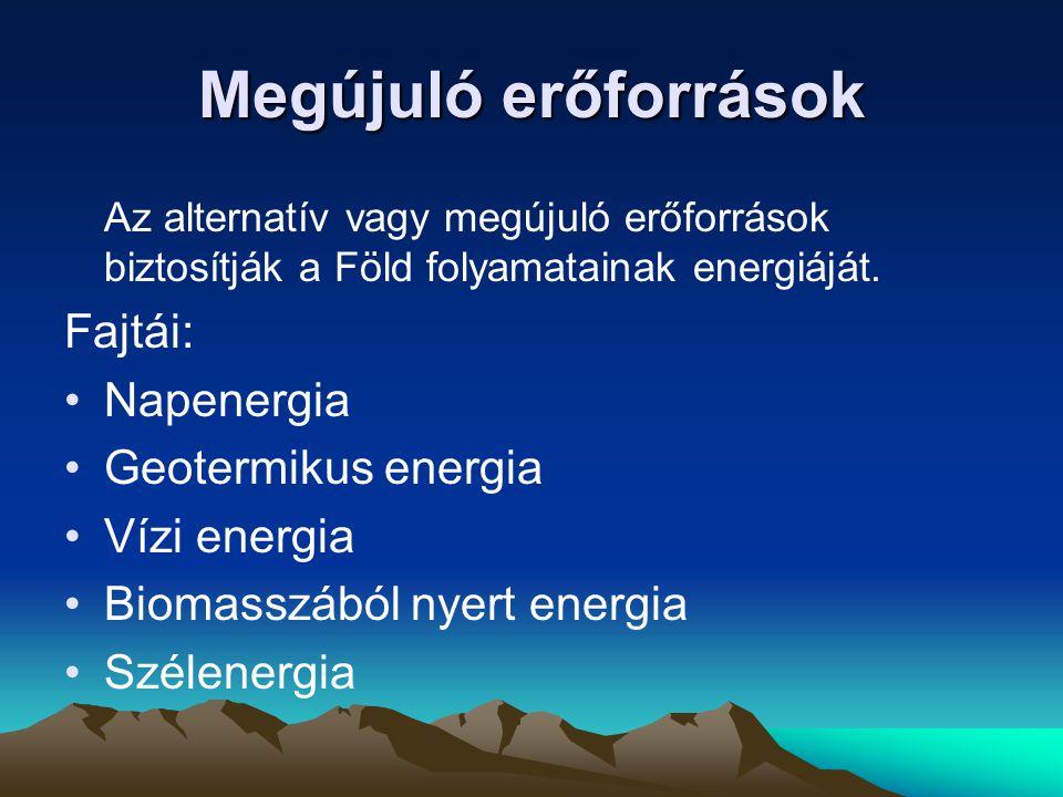 Megújuló erőforrások Fajtái: Napenergia Geotermikus energia
