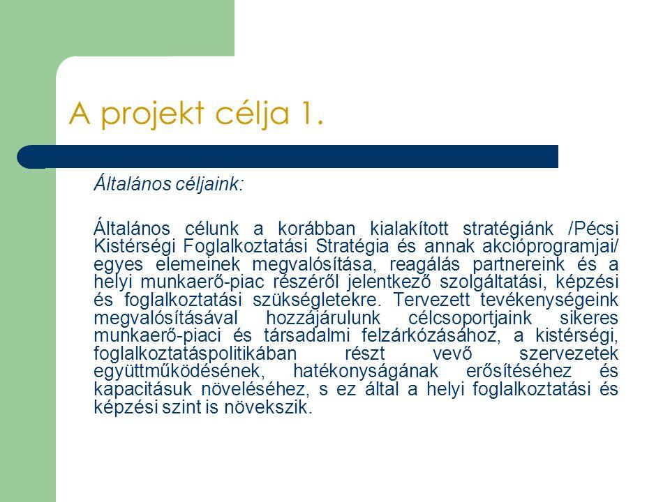 A projekt célja 1. Általános céljaink: