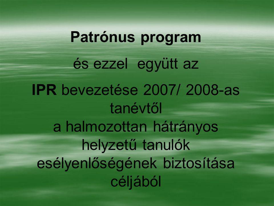 Patrónus program és ezzel együtt az IPR bevezetése 2007/ 2008-as tanévtől a halmozottan hátrányos helyzetű tanulók esélyenlőségének biztosítása céljából