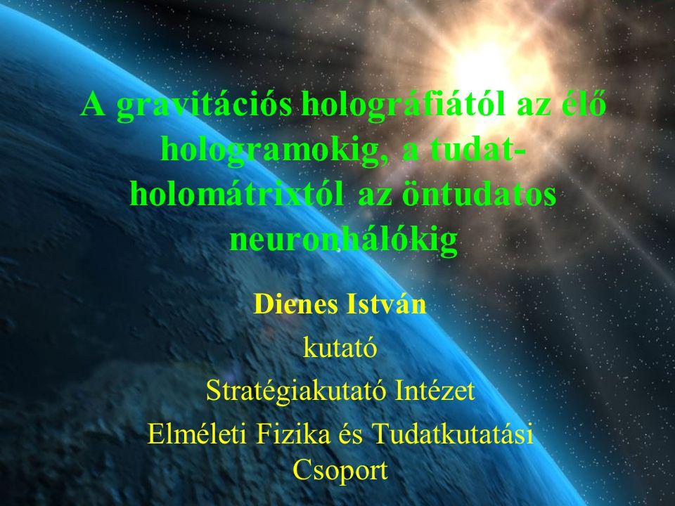 A gravitációs holográfiától az élő hologramokig, a tudat-holomátrixtól az öntudatos neuronhálókig