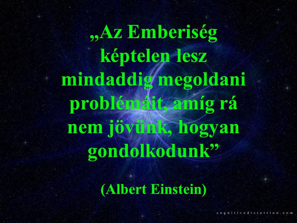 """""""Az Emberiség képtelen lesz mindaddig megoldani problémáit, amíg rá nem jövünk, hogyan gondolkodunk (Albert Einstein)"""
