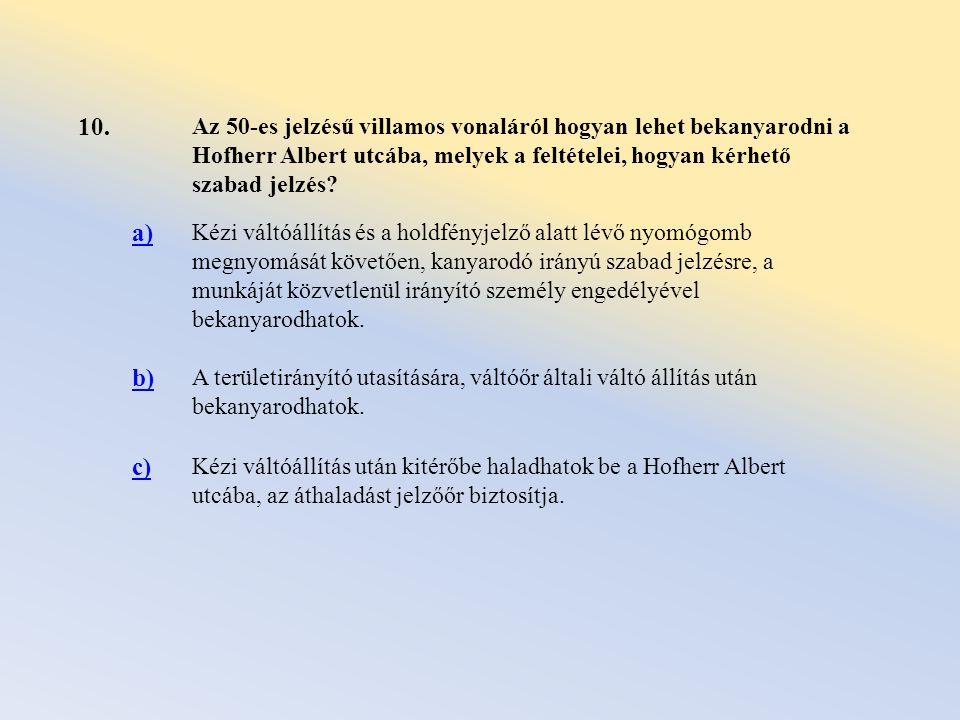 10. Az 50-es jelzésű villamos vonaláról hogyan lehet bekanyarodni a Hofherr Albert utcába, melyek a feltételei, hogyan kérhető szabad jelzés
