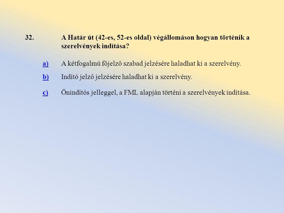 32. A Határ út (42-es, 52-es oldal) végállomáson hogyan történik a szerelvények indítása a)