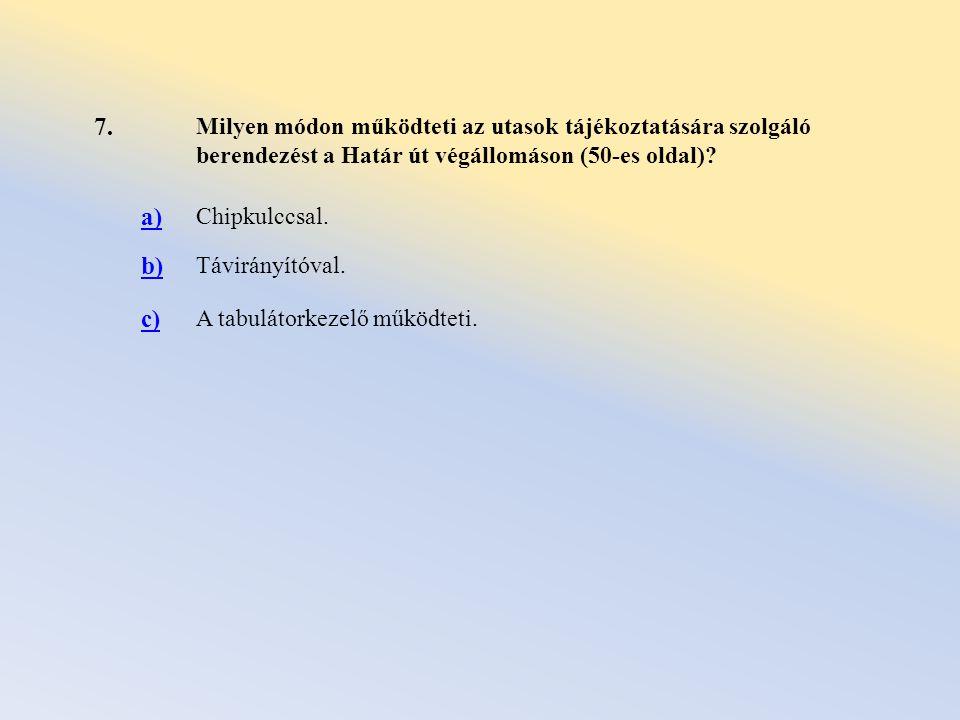 7. Milyen módon működteti az utasok tájékoztatására szolgáló berendezést a Határ út végállomáson (50-es oldal)