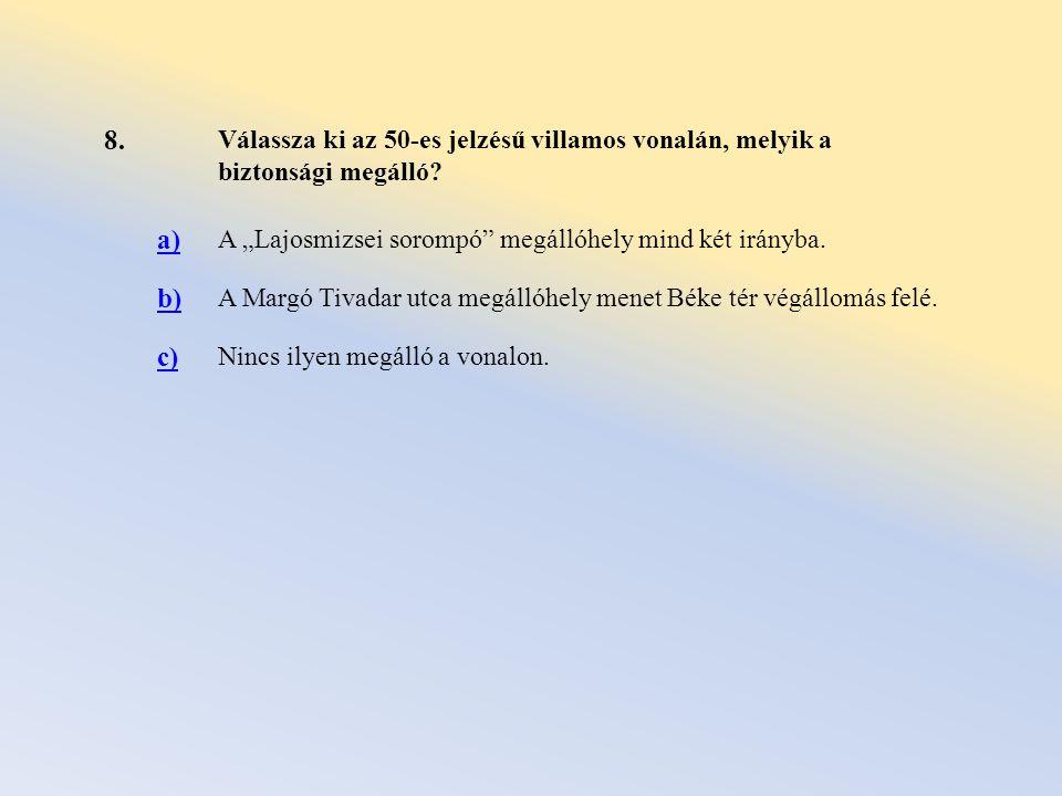 """8. Válassza ki az 50-es jelzésű villamos vonalán, melyik a biztonsági megálló a) A """"Lajosmizsei sorompó megállóhely mind két irányba."""