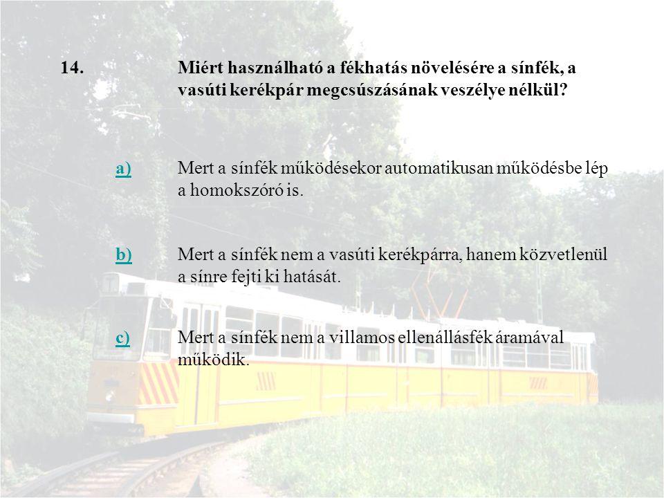 14. Miért használható a fékhatás növelésére a sínfék, a vasúti kerékpár megcsúszásának veszélye nélkül