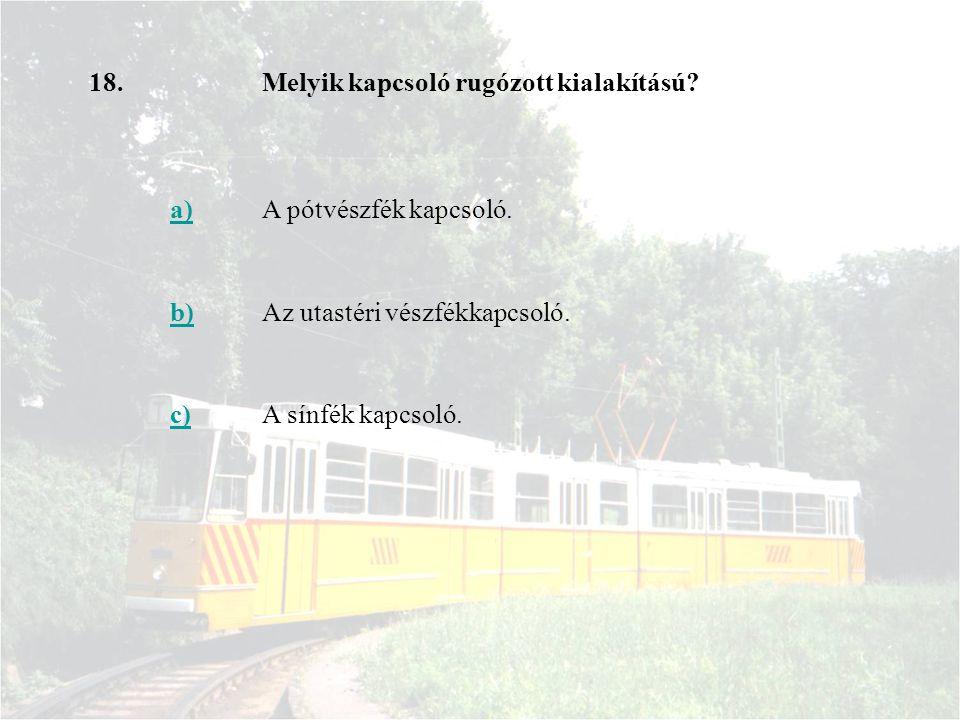 18. Melyik kapcsoló rugózott kialakítású a) A pótvészfék kapcsoló. b) Az utastéri vészfékkapcsoló.