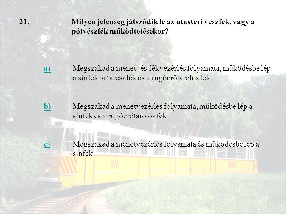 21. Milyen jelenség játszódik le az utastéri vészfék, vagy a pótvészfék működtetésekor a)