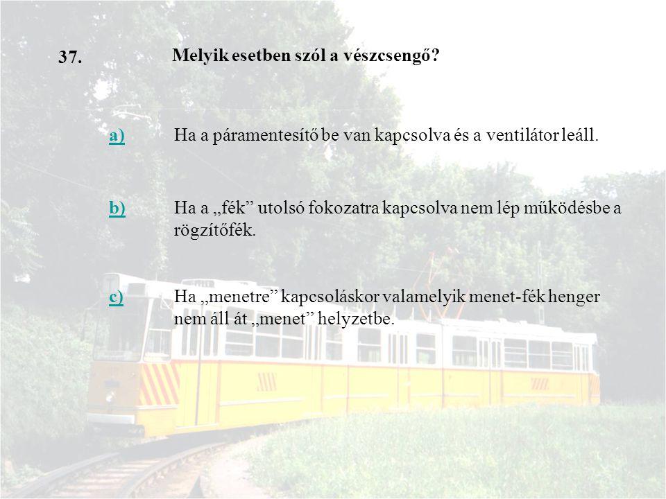 37. Melyik esetben szól a vészcsengő a) Ha a páramentesítő be van kapcsolva és a ventilátor leáll.