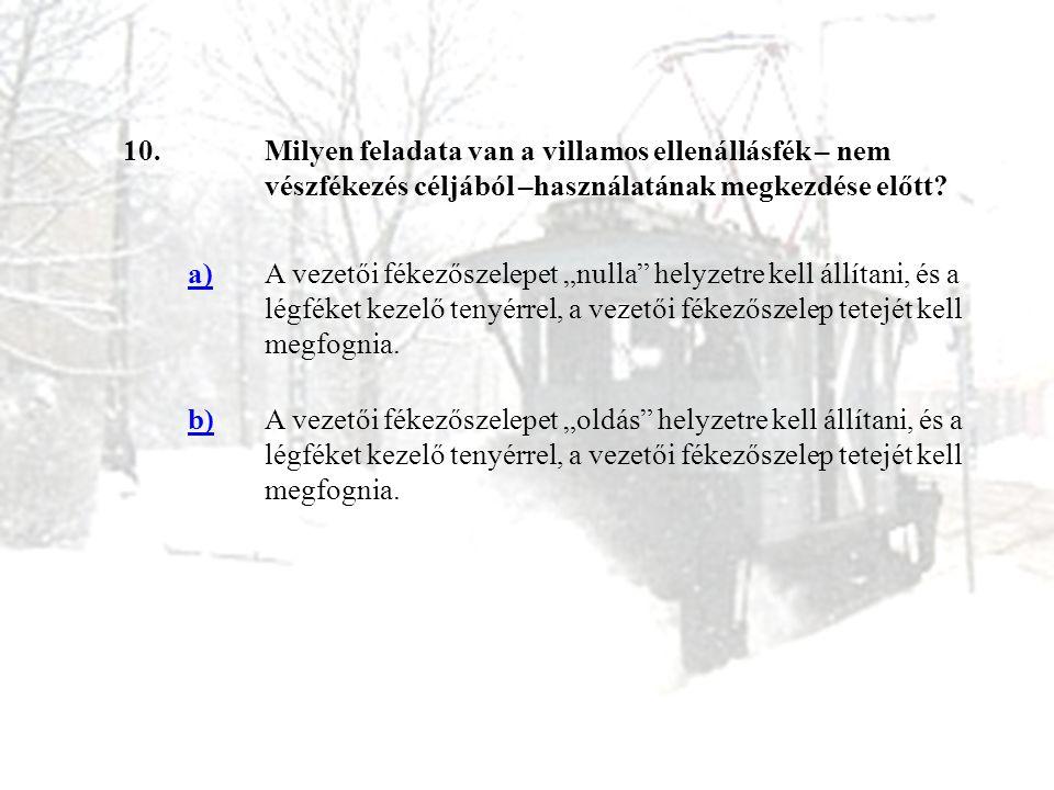 10. Milyen feladata van a villamos ellenállásfék – nem vészfékezés céljából –használatának megkezdése előtt