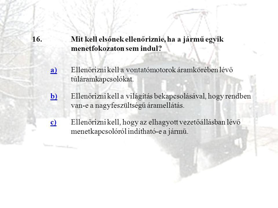 16. Mit kell elsőnek ellenőriznie, ha a jármű egyik menetfokozaton sem indul a)