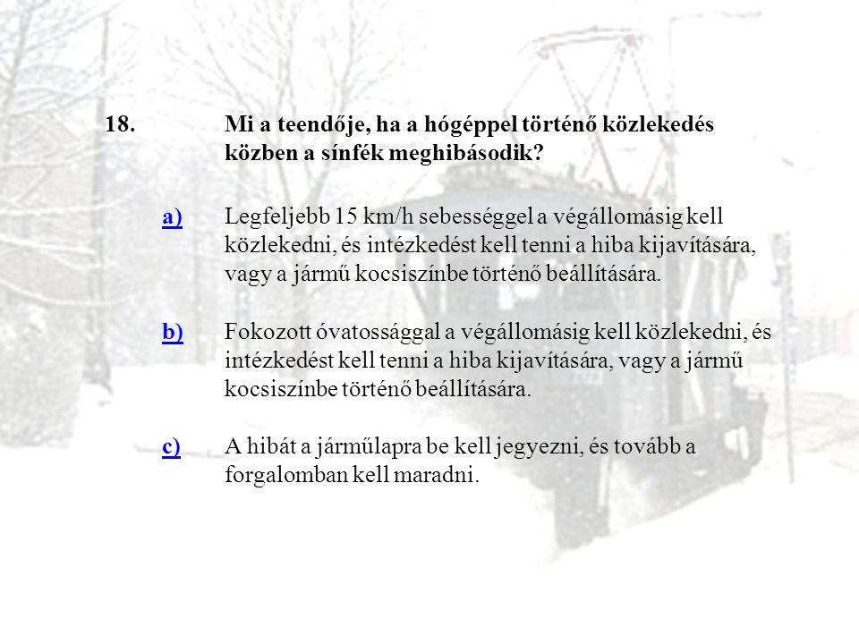 18. Mi a teendője, ha a hógéppel történő közlekedés közben a sínfék meghibásodik a)
