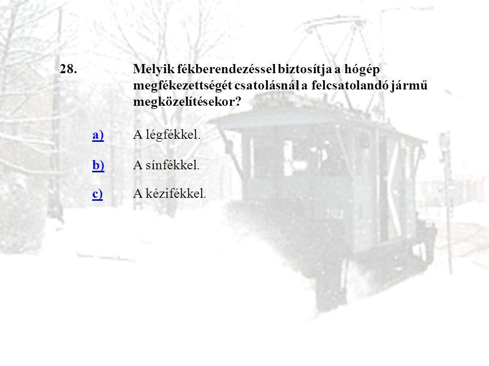 28. Melyik fékberendezéssel biztosítja a hógép megfékezettségét csatolásnál a felcsatolandó jármű megközelítésekor