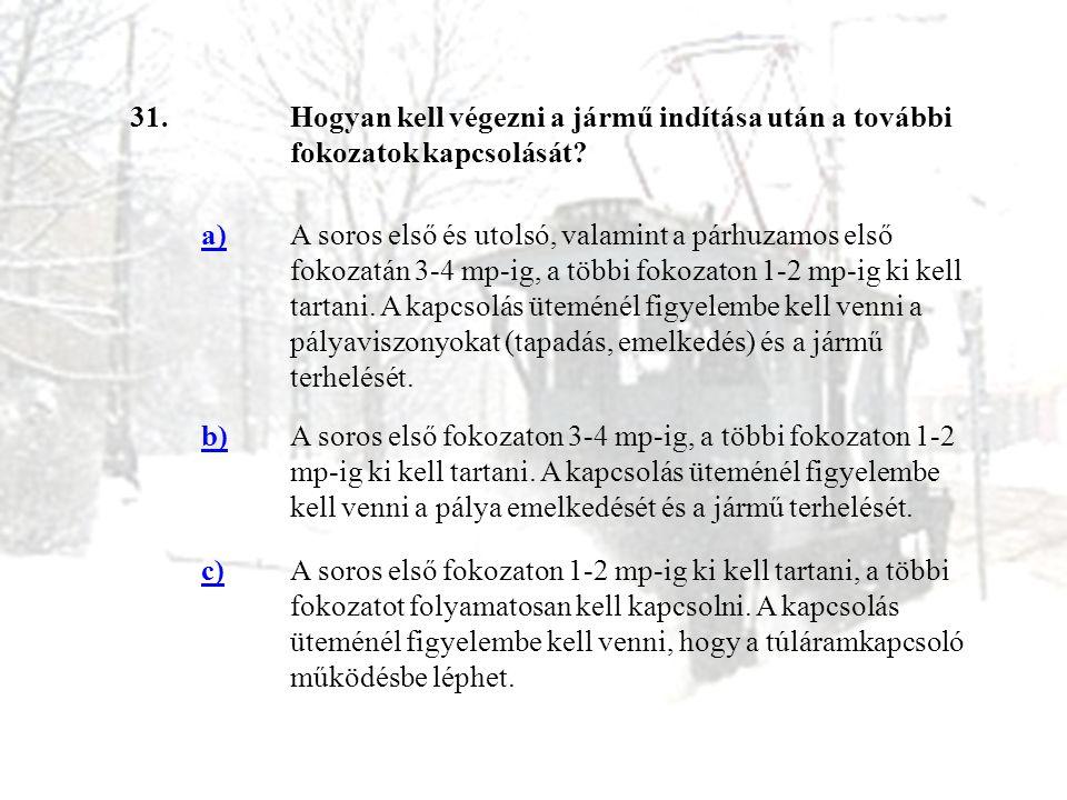 31. Hogyan kell végezni a jármű indítása után a további fokozatok kapcsolását a)