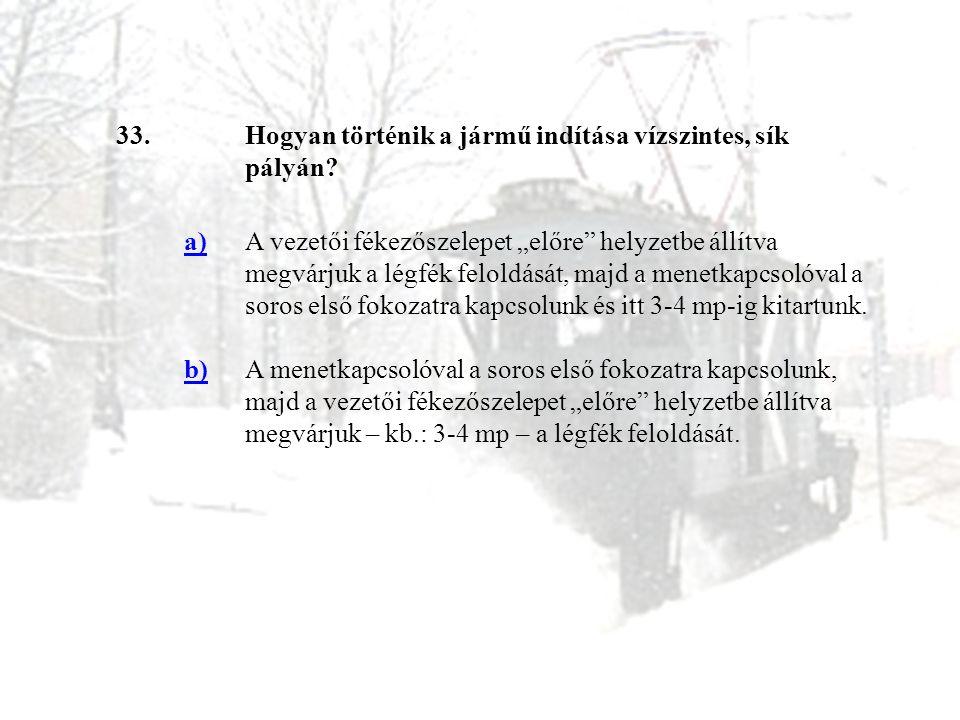 33. Hogyan történik a jármű indítása vízszintes, sík pályán a)