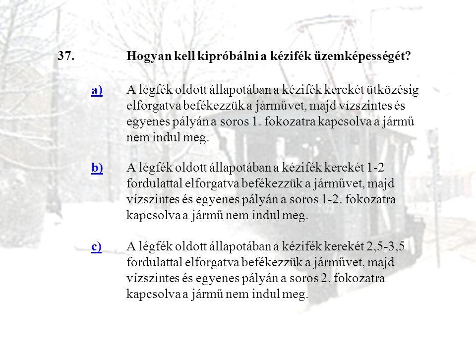37. Hogyan kell kipróbálni a kézifék üzemképességét a)