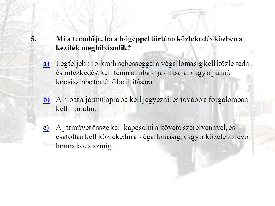 5. Mi a teendője, ha a hógéppel történő közlekedés közben a kézifék meghibásodik a)