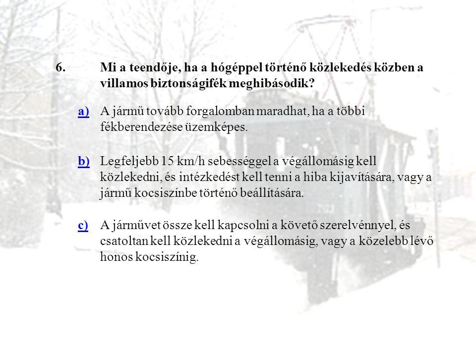 6. Mi a teendője, ha a hógéppel történő közlekedés közben a villamos biztonságifék meghibásodik a)