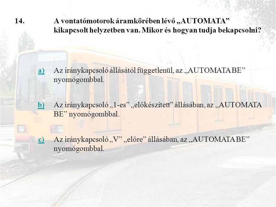 """14. A vontatómotorok áramkörében lévő """"AUTOMATA kikapcsolt helyzetben van. Mikor és hogyan tudja bekapcsolni"""