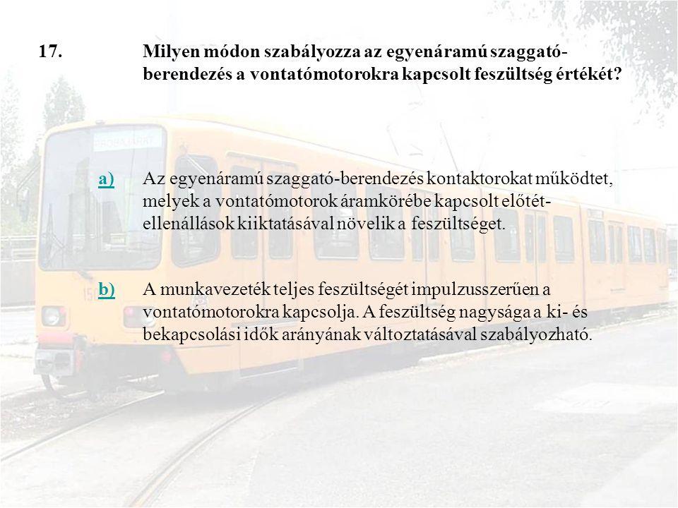 17. Milyen módon szabályozza az egyenáramú szaggató-berendezés a vontatómotorokra kapcsolt feszültség értékét