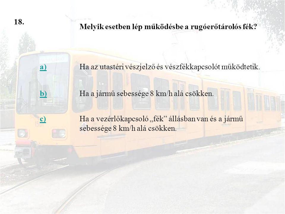 18. Melyik esetben lép működésbe a rugóerőtárolós fék a) Ha az utastéri vészjelző és vészfékkapcsolót működtetik.
