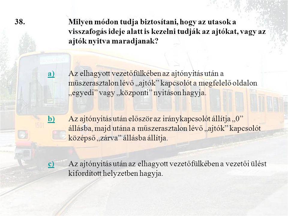 38. Milyen módon tudja biztosítani, hogy az utasok a visszafogás ideje alatt is kezelni tudják az ajtókat, vagy az ajtók nyitva maradjanak
