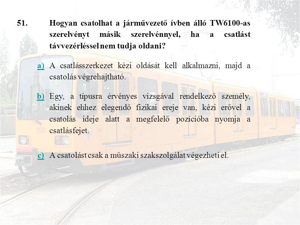 51. Hogyan csatolhat a járművezető ívben álló TW6100-as szerelvényt másik szerelvénnyel, ha a csatlást távvezérléssel nem tudja oldani