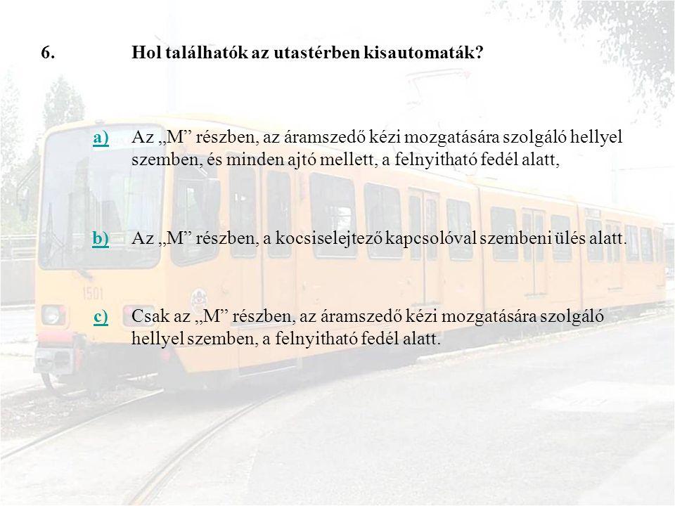 6. Hol találhatók az utastérben kisautomaták a)