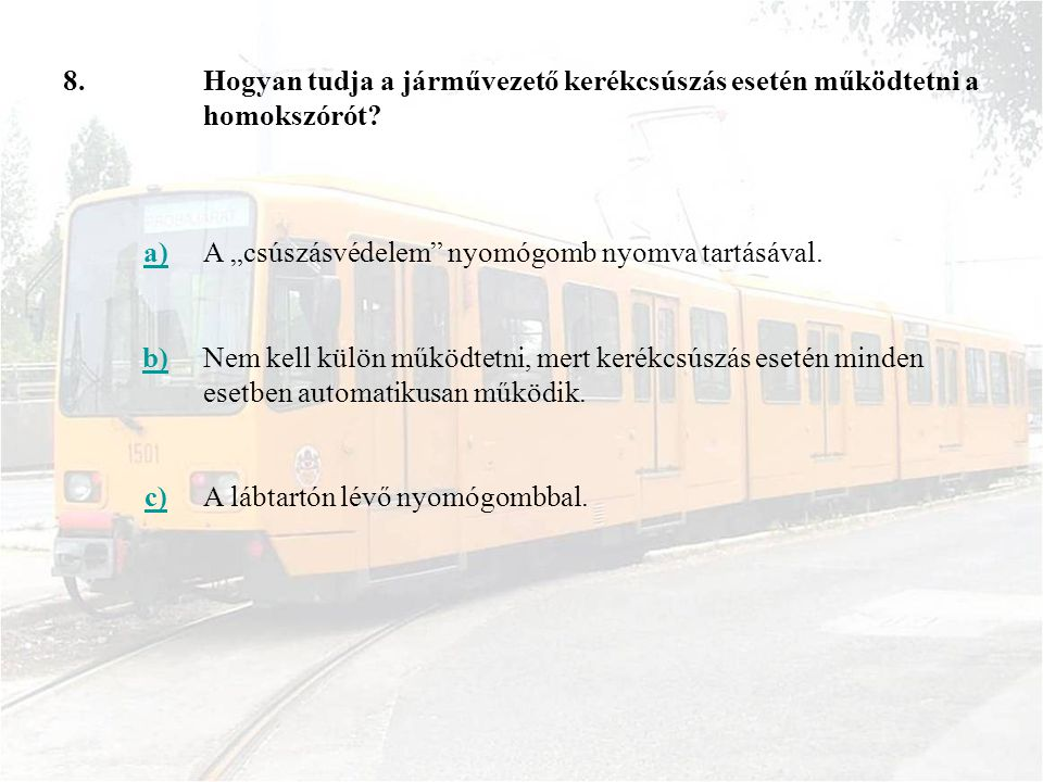 """8. Hogyan tudja a járművezető kerékcsúszás esetén működtetni a homokszórót a) A """"csúszásvédelem nyomógomb nyomva tartásával."""