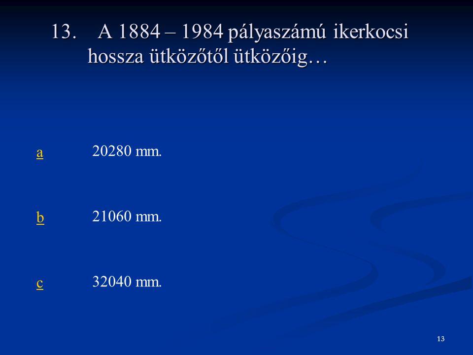 13. A 1884 – 1984 pályaszámú ikerkocsi hossza ütközőtől ütközőig…