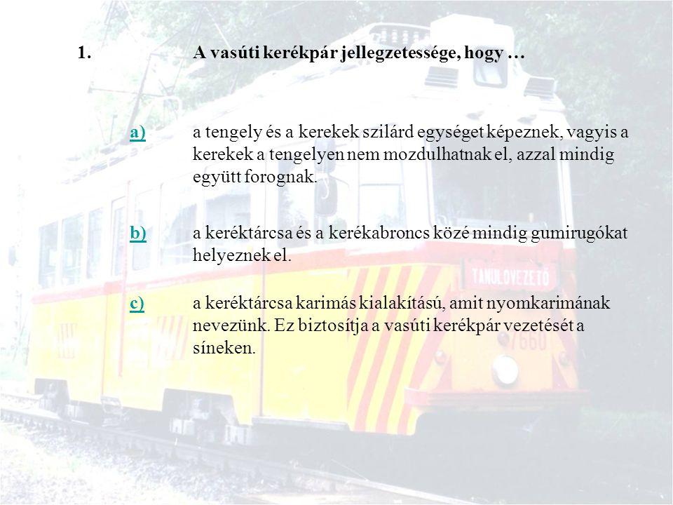 1. A vasúti kerékpár jellegzetessége, hogy … a)