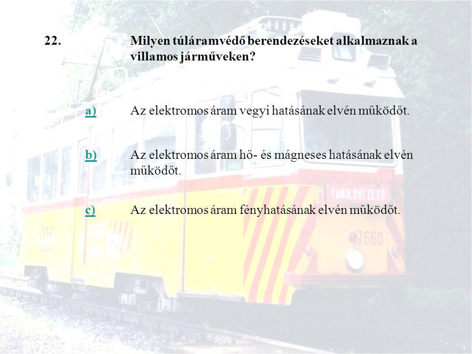 22. Milyen túláramvédő berendezéseket alkalmaznak a villamos járműveken a) Az elektromos áram vegyi hatásának elvén működőt.