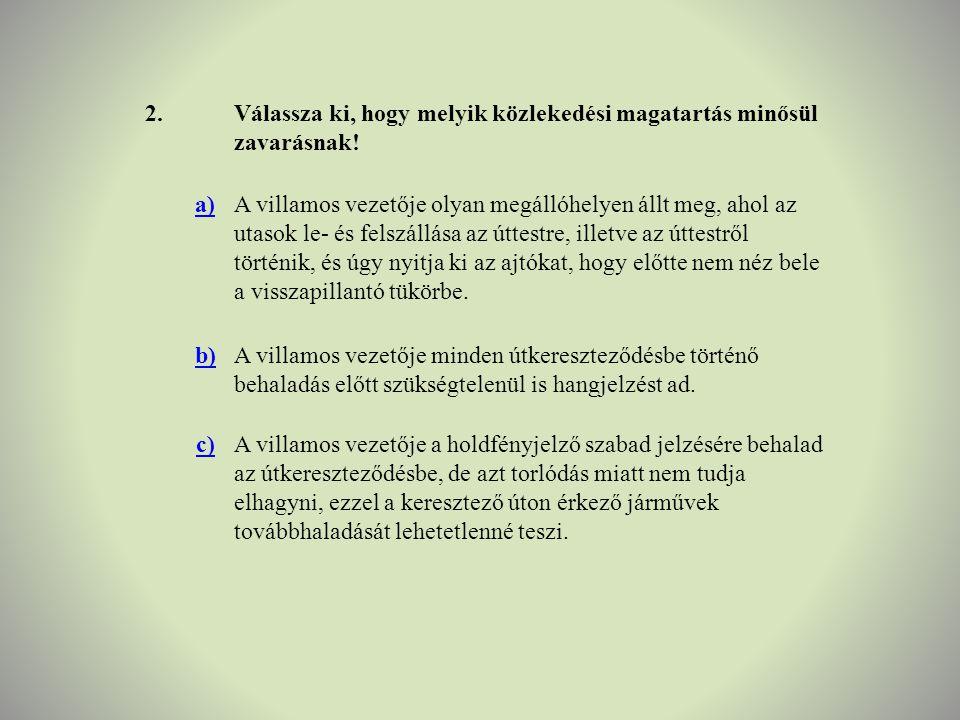2. Válassza ki, hogy melyik közlekedési magatartás minősül zavarásnak! a)