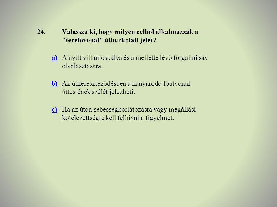 24. Válassza ki, hogy milyen célból alkalmazzák a terelővonal útburkolati jelet a)