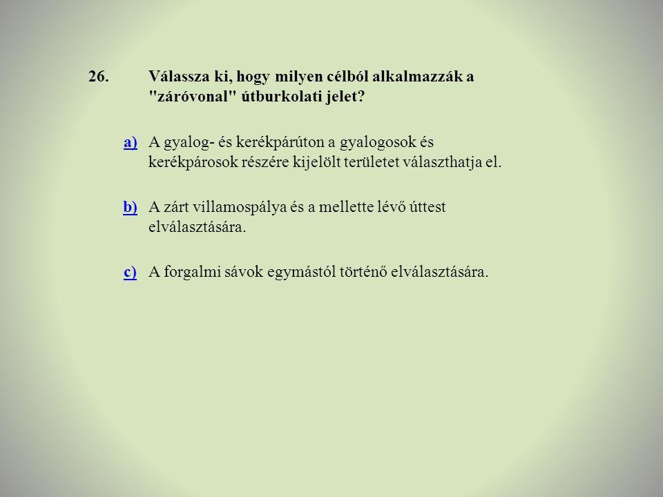 26. Válassza ki, hogy milyen célból alkalmazzák a záróvonal útburkolati jelet a)