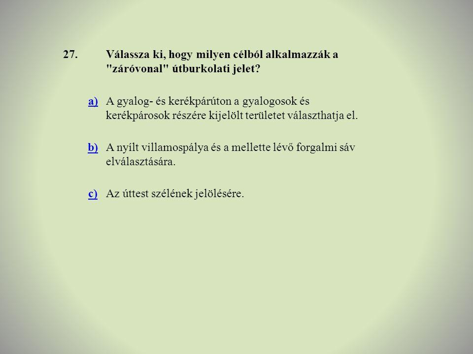 27. Válassza ki, hogy milyen célból alkalmazzák a záróvonal útburkolati jelet a)