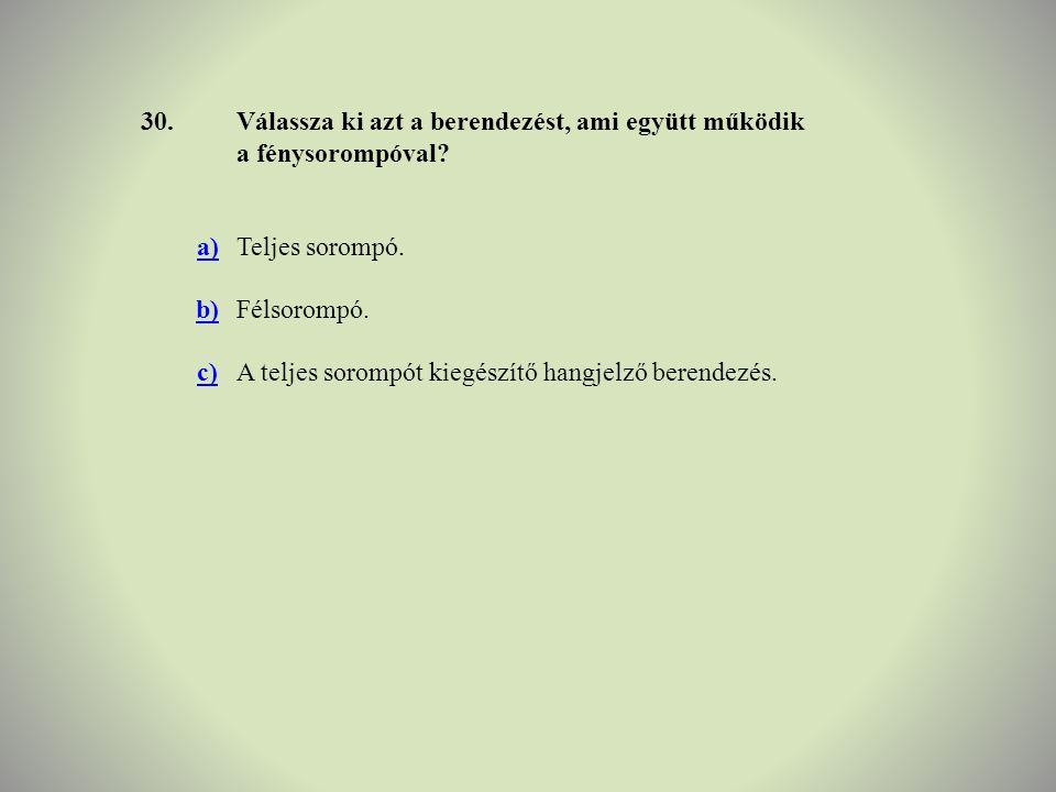 30. Válassza ki azt a berendezést, ami együtt működik a fénysorompóval a) Teljes sorompó. b) Félsorompó.